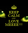 KEEP CALM AND  LOVE MEEEE!!! - Personalised Poster A4 size