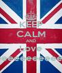 KEEP CALM AND Love Meeeeeeeeeeeee - Personalised Poster A4 size