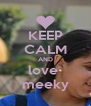 KEEP CALM AND love  meeky - Personalised Poster A4 size