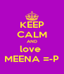 KEEP CALM AND love  MEENA =-P - Personalised Poster A4 size