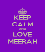 KEEP CALM AND LOVE MEERAH - Personalised Poster A4 size