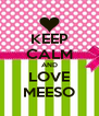 KEEP CALM AND LOVE MEESO - Personalised Poster A4 size