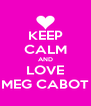 KEEP CALM AND LOVE MEG CABOT - Personalised Poster A4 size