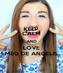 KEEP CALM AND LOVE MEG DE ANGELIS - Personalised Poster A4 size