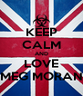 KEEP CALM AND LOVE MEG MORAN - Personalised Poster A4 size