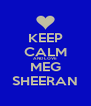 KEEP CALM AND LOVE MEG SHEERAN - Personalised Poster A4 size