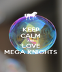 KEEP CALM AND LOVE MEGA KNIGHTS - Personalised Poster A4 size