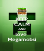KEEP CALM AND love  Megamobsi - Personalised Poster A4 size