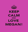 KEEP CALM AND LOVE  MEGAN! - Personalised Poster A4 size