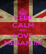 KEEP CALM AND LOVE MEGAN !!!! - Personalised Poster A4 size