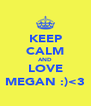 KEEP CALM AND LOVE MEGAN :)<3 - Personalised Poster A4 size