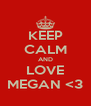 KEEP CALM AND LOVE MEGAN <3 - Personalised Poster A4 size