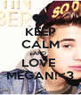 KEEP CALM AND  LOVE  MEGAN!<3 - Personalised Poster A4 size