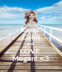 Keep  Calm and  LOVE  Megan! <3 - Personalised Poster A4 size