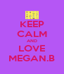 KEEP CALM AND LOVE MEGAN.B - Personalised Poster A4 size
