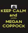 KEEP CALM  and  LOVE  MEGAN COPPOCK - Personalised Poster A4 size