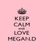 KEEP CALM AND LOVE MEGAN.D - Personalised Poster A4 size