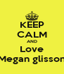 KEEP CALM AND Love Megan glisson - Personalised Poster A4 size