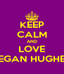 KEEP CALM AND LOVE MEGAN HUGHES! - Personalised Poster A4 size