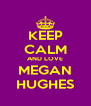 KEEP CALM AND LOVE MEGAN HUGHES - Personalised Poster A4 size