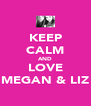 KEEP CALM AND LOVE MEGAN & LIZ - Personalised Poster A4 size