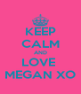 KEEP CALM AND LOVE  MEGAN XO - Personalised Poster A4 size