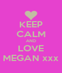 KEEP CALM AND LOVE MEGAN xxx - Personalised Poster A4 size