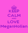 KEEP CALM AND LOVE  MeganHolian - Personalised Poster A4 size