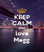 KEEP CALM AND love Megg - Personalised Poster A4 size