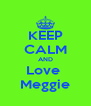 KEEP CALM AND Love  Meggie - Personalised Poster A4 size