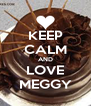 KEEP CALM AND LOVE MEGGY - Personalised Poster A4 size