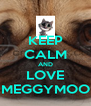 KEEP CALM AND LOVE MEGGYMOO - Personalised Poster A4 size