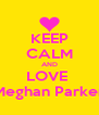 KEEP CALM AND LOVE  Meghan Parker - Personalised Poster A4 size