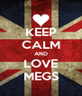 KEEP CALM AND LOVE MEGS - Personalised Poster A4 size