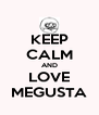 KEEP CALM AND LOVE MEGUSTA - Personalised Poster A4 size