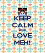 KEEP CALM AND LOVE MEH! - Personalised Poster A4 size