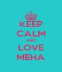 KEEP CALM AND LOVE MEHA - Personalised Poster A4 size