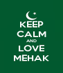 KEEP CALM AND LOVE MEHAK - Personalised Poster A4 size