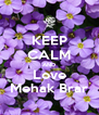 KEEP CALM AND Love Mehak Brar - Personalised Poster A4 size