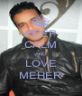 KEEP CALM AND LOVE MEHER - Personalised Poster A4 size