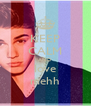 KEEP CALM AND love mehh - Personalised Poster A4 size