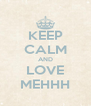 KEEP CALM AND LOVE MEHHH - Personalised Poster A4 size