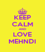 KEEP CALM AND LOVE MEHNDI - Personalised Poster A4 size