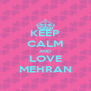 KEEP CALM AND LOVE MEHRAN - Personalised Poster A4 size