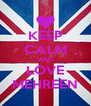 KEEP CALM AND LOVE MEHREEN - Personalised Poster A4 size