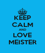 KEEP CALM AND LOVE MEISTER - Personalised Poster A4 size