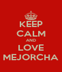 KEEP CALM AND LOVE MEJORCHA - Personalised Poster A4 size