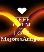 KEEP CALM AND LOVE MejoresAmigos - Personalised Poster A4 size