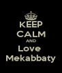 KEEP CALM AND Love  Mekabbaty - Personalised Poster A4 size