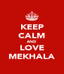 KEEP CALM AND LOVE MEKHALA - Personalised Poster A4 size